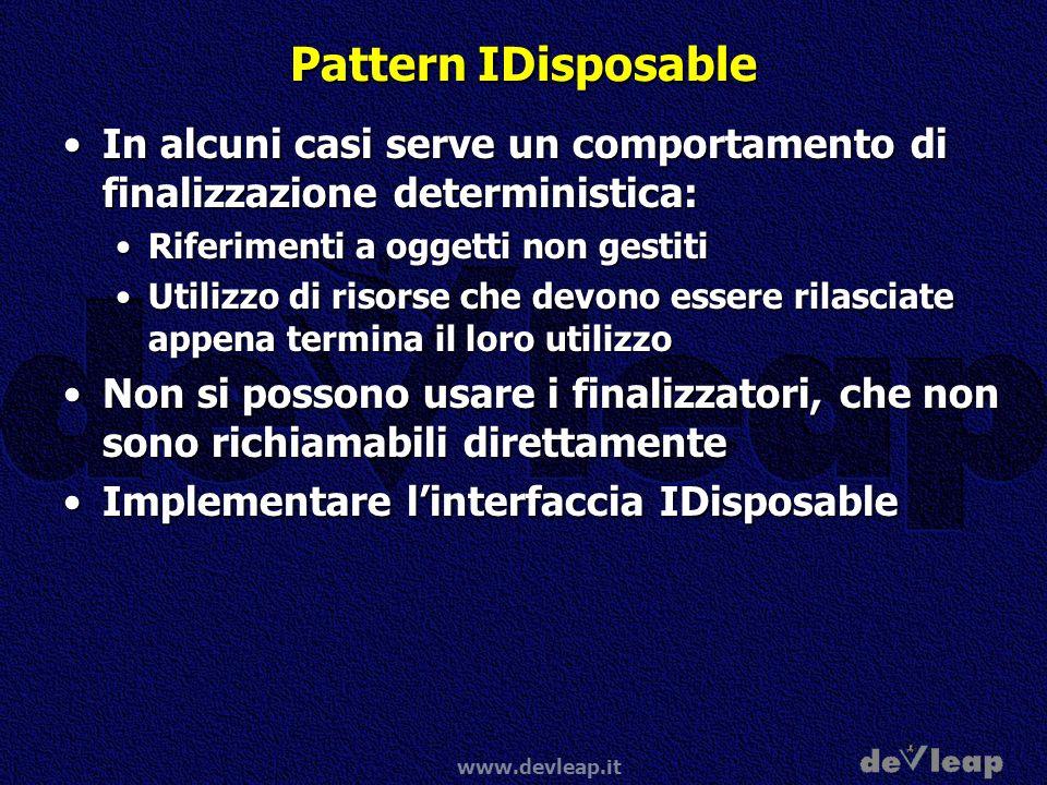 Pattern IDisposable In alcuni casi serve un comportamento di finalizzazione deterministica: Riferimenti a oggetti non gestiti.