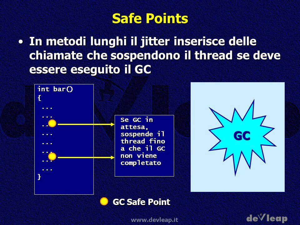 Safe Points In metodi lunghi il jitter inserisce delle chiamate che sospendono il thread se deve essere eseguito il GC.