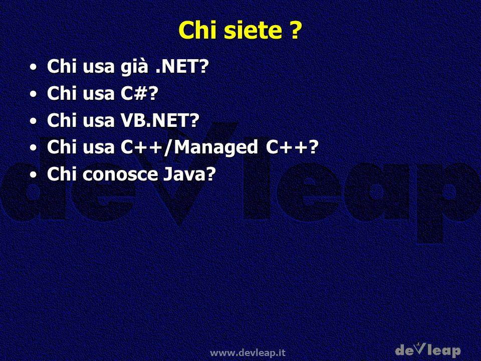 Chi siete Chi usa già .NET Chi usa C# Chi usa VB.NET