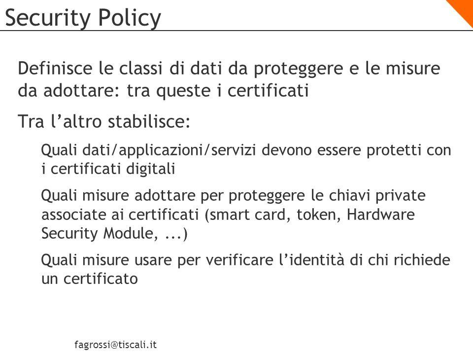 Security Policy Definisce le classi di dati da proteggere e le misure da adottare: tra queste i certificati.