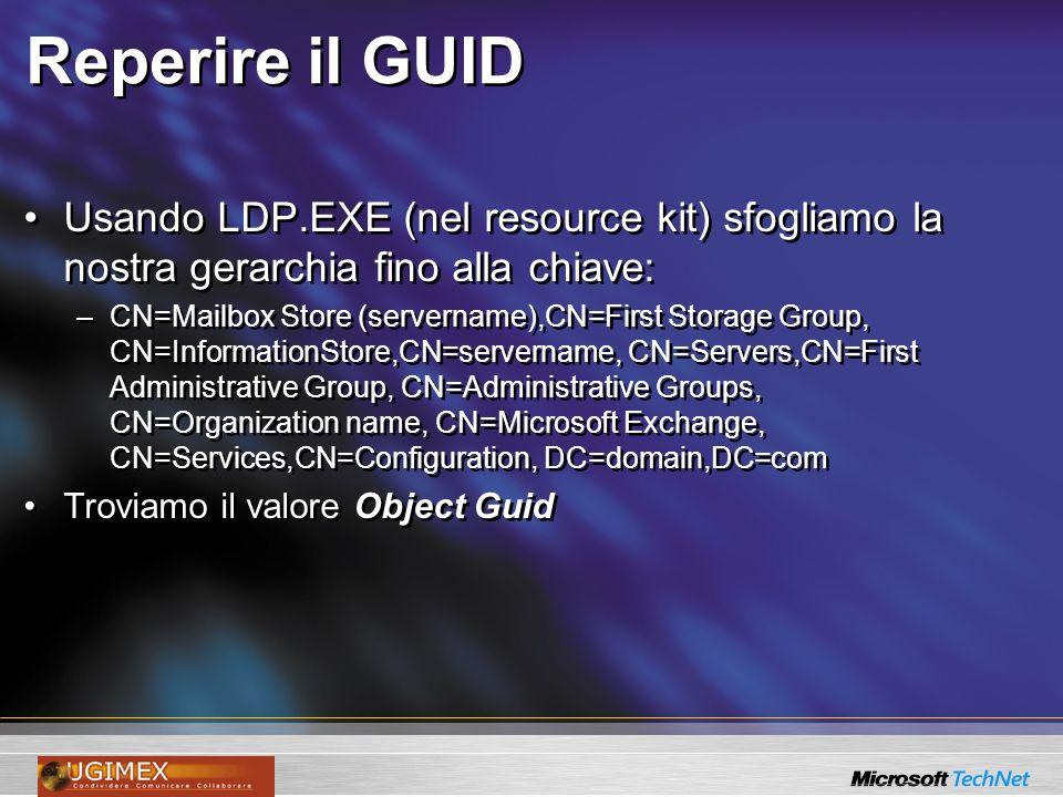 Reperire il GUID Usando LDP.EXE (nel resource kit) sfogliamo la nostra gerarchia fino alla chiave: