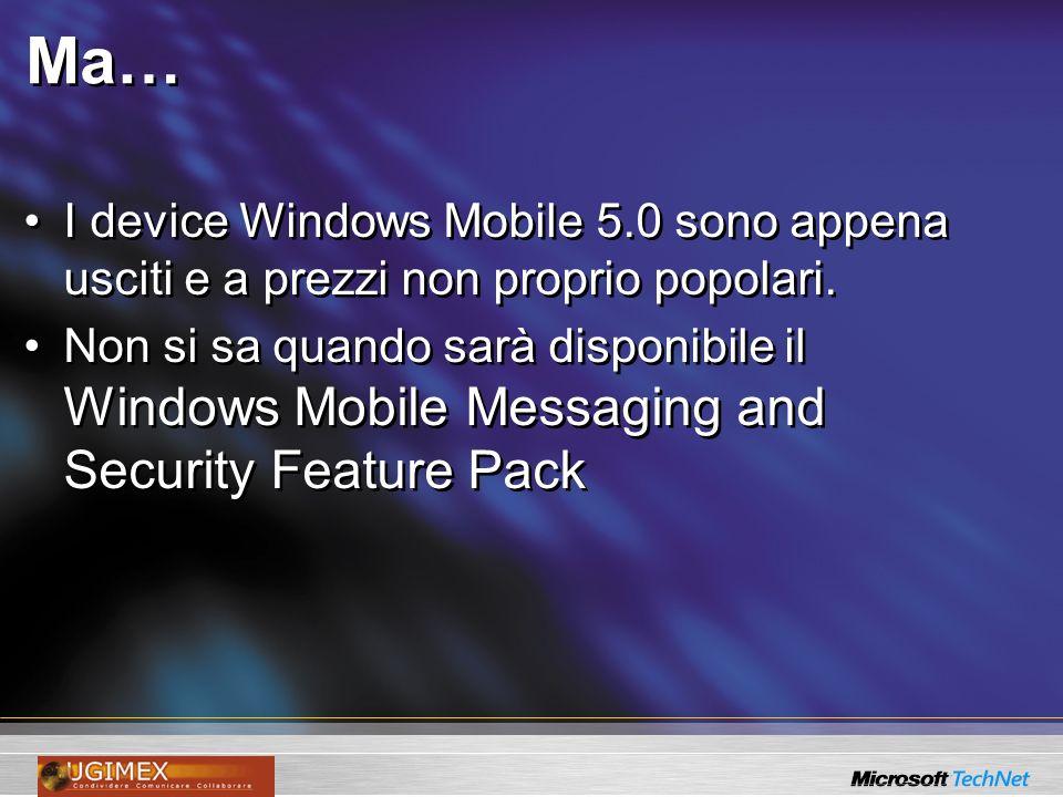 Ma… I device Windows Mobile 5.0 sono appena usciti e a prezzi non proprio popolari.