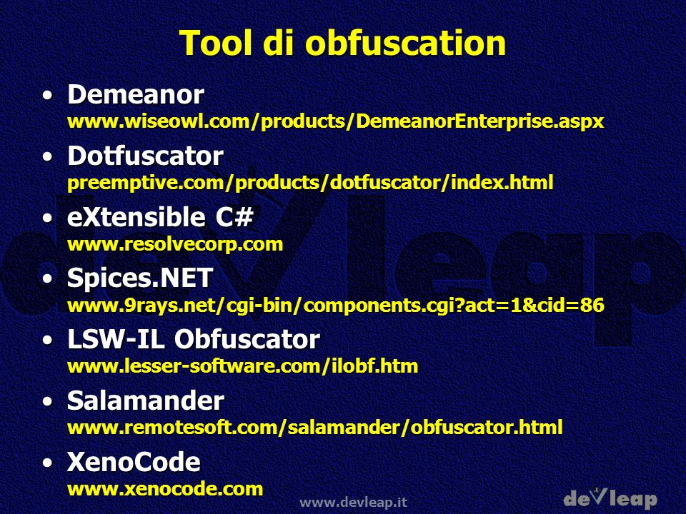 Tool di obfuscation Demeanor www.wiseowl.com/products/DemeanorEnterprise.aspx. Dotfuscator preemptive.com/products/dotfuscator/index.html.