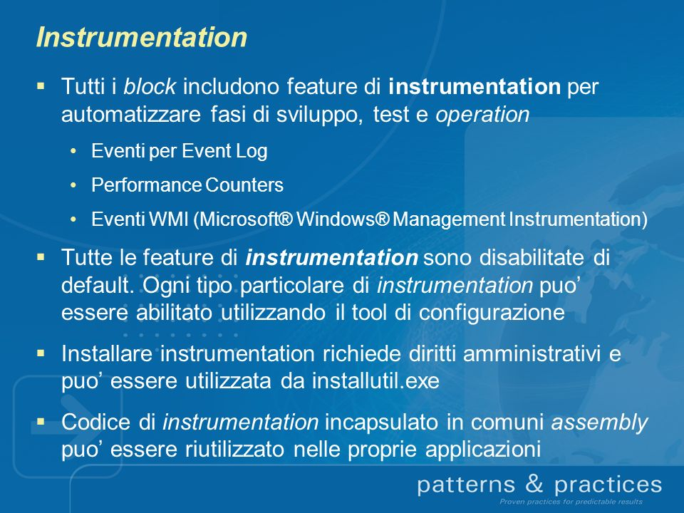 Instrumentation Tutti i block includono feature di instrumentation per automatizzare fasi di sviluppo, test e operation.
