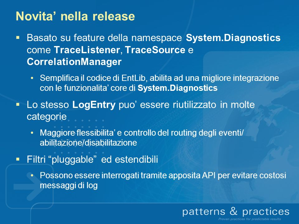 Novita' nella release Basato su feature della namespace System.Diagnostics come TraceListener, TraceSource e CorrelationManager.