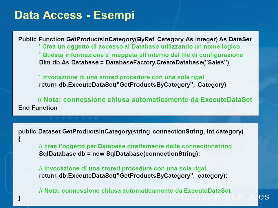 Data Access - Esempi Public Function GetProductsInCategory(ByRef Category As Integer) As DataSet.