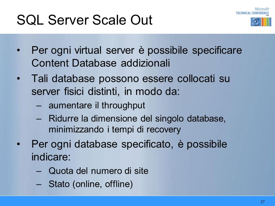 SQL Server Scale Out Per ogni virtual server è possibile specificare Content Database addizionali.