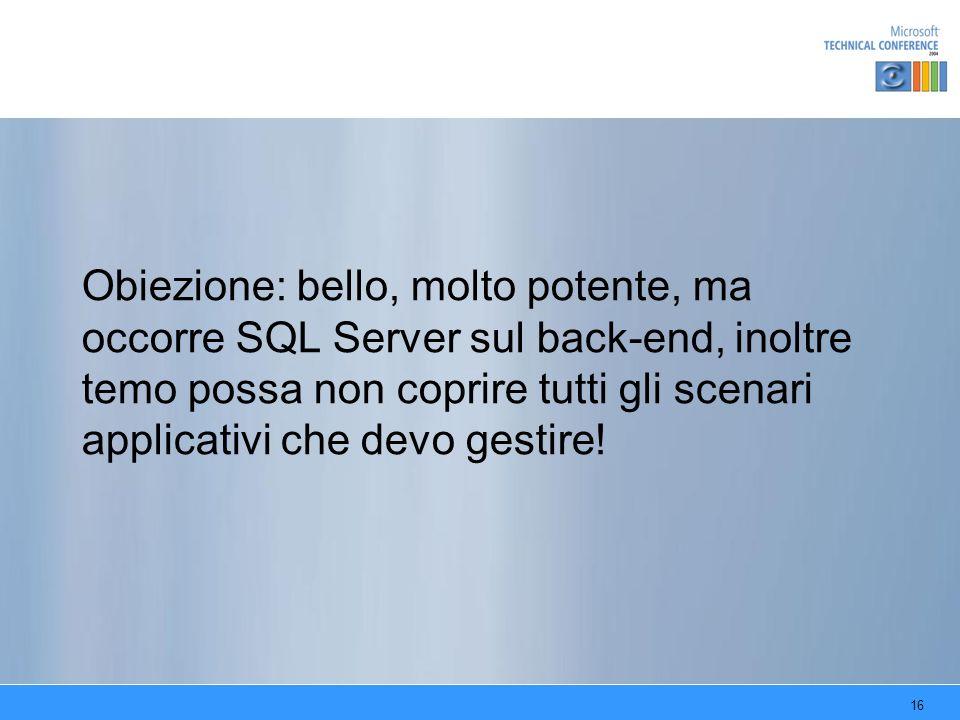 Obiezione: bello, molto potente, ma occorre SQL Server sul back-end, inoltre temo possa non coprire tutti gli scenari applicativi che devo gestire!