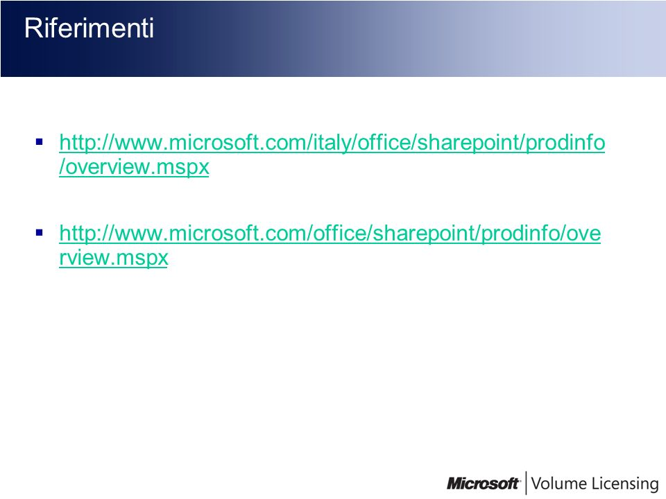 Riferimenti http://www.microsoft.com/italy/office/sharepoint/prodinfo /overview.mspx.