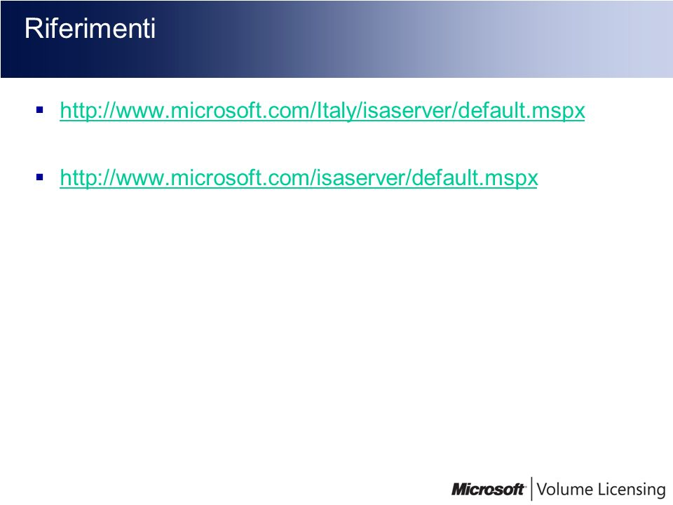 Riferimenti http://www.microsoft.com/Italy/isaserver/default.mspx