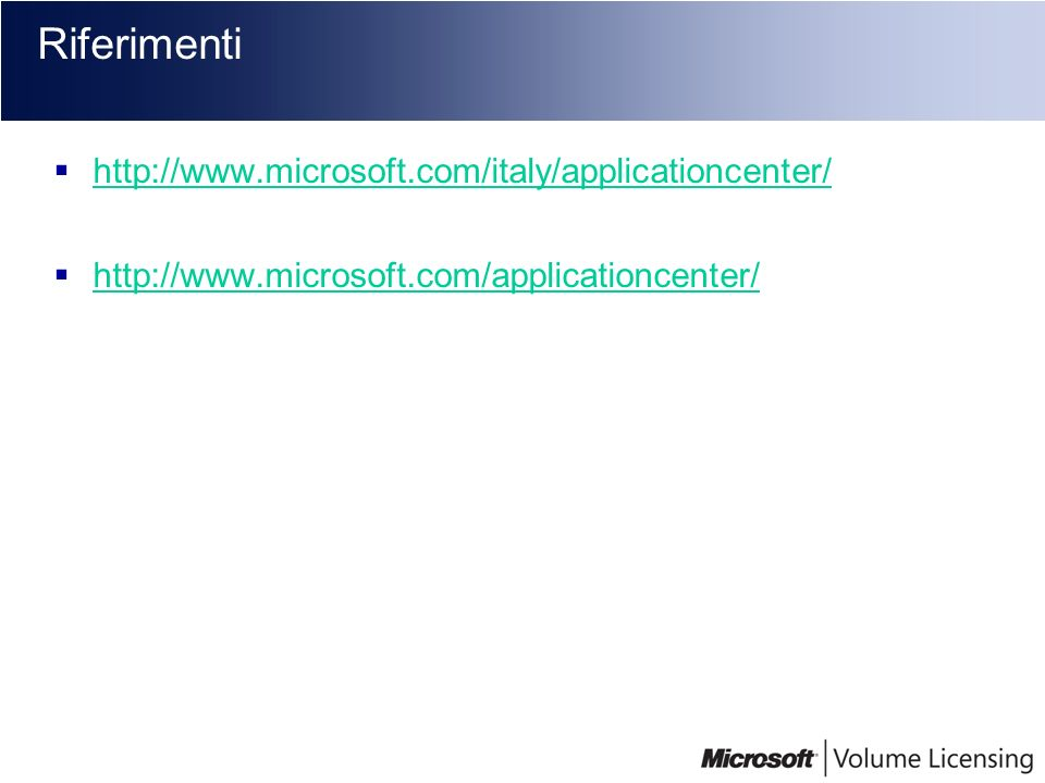 Riferimenti http://www.microsoft.com/italy/applicationcenter/