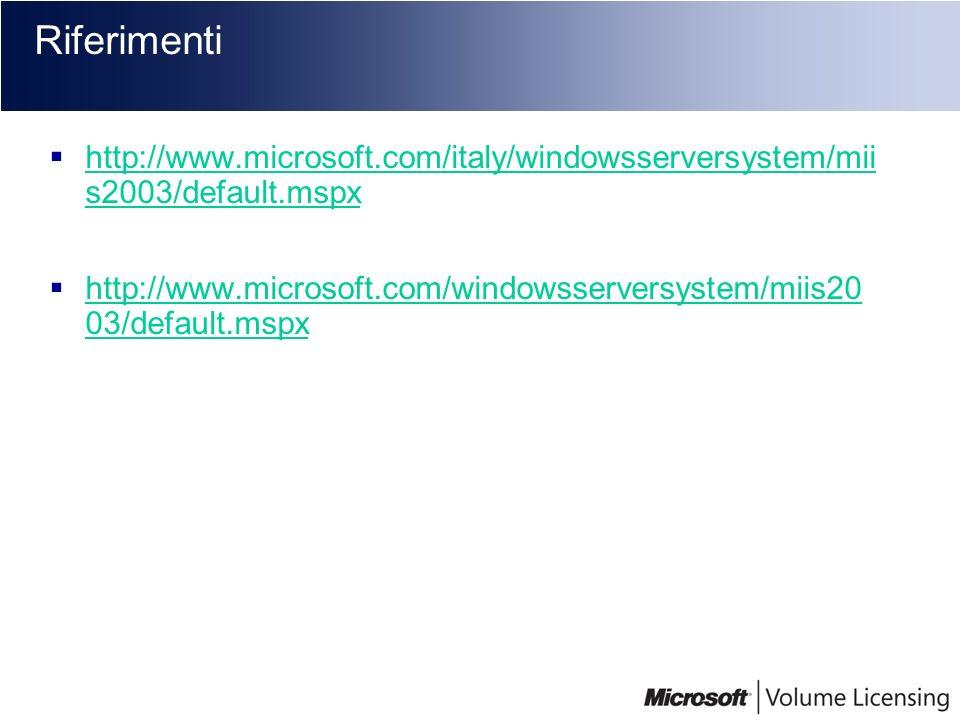 Riferimenti http://www.microsoft.com/italy/windowsserversystem/mii s2003/default.mspx.