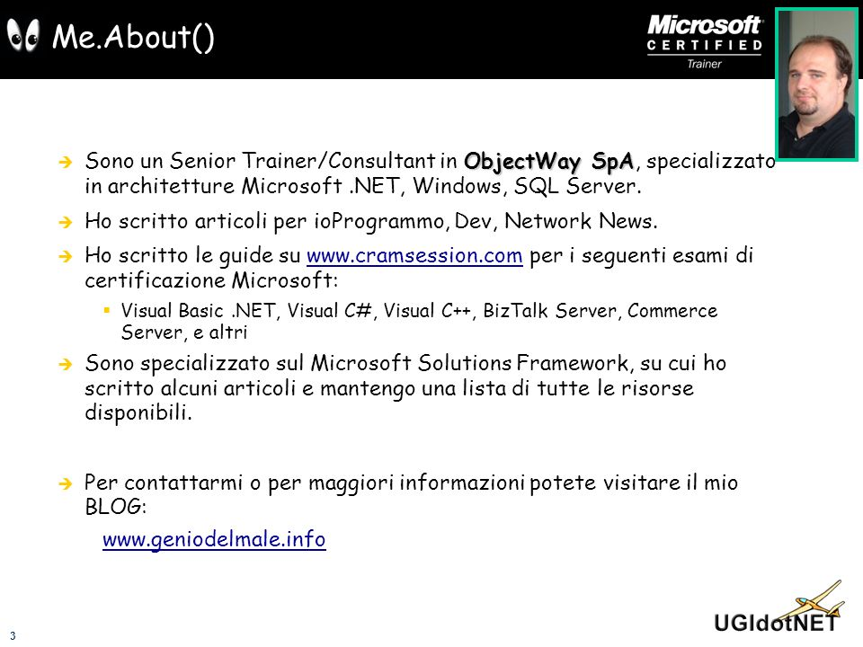 Me.About() Sono un Senior Trainer/Consultant in ObjectWay SpA, specializzato in architetture Microsoft .NET, Windows, SQL Server.