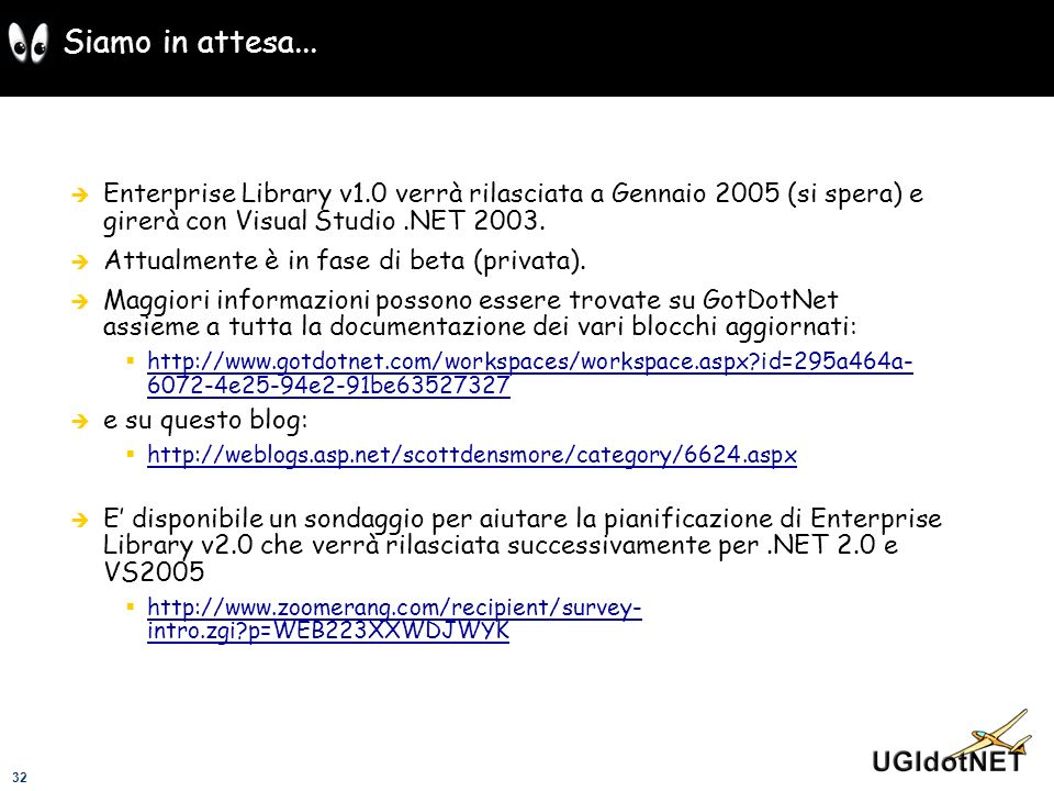 Siamo in attesa... Enterprise Library v1.0 verrà rilasciata a Gennaio 2005 (si spera) e girerà con Visual Studio .NET 2003.