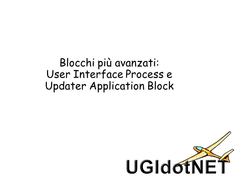 Blocchi più avanzati: User Interface Process e Updater Application Block