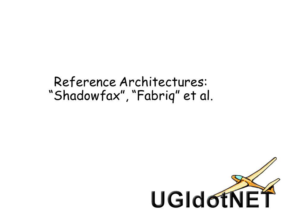 Reference Architectures: Shadowfax , Fabriq et al.
