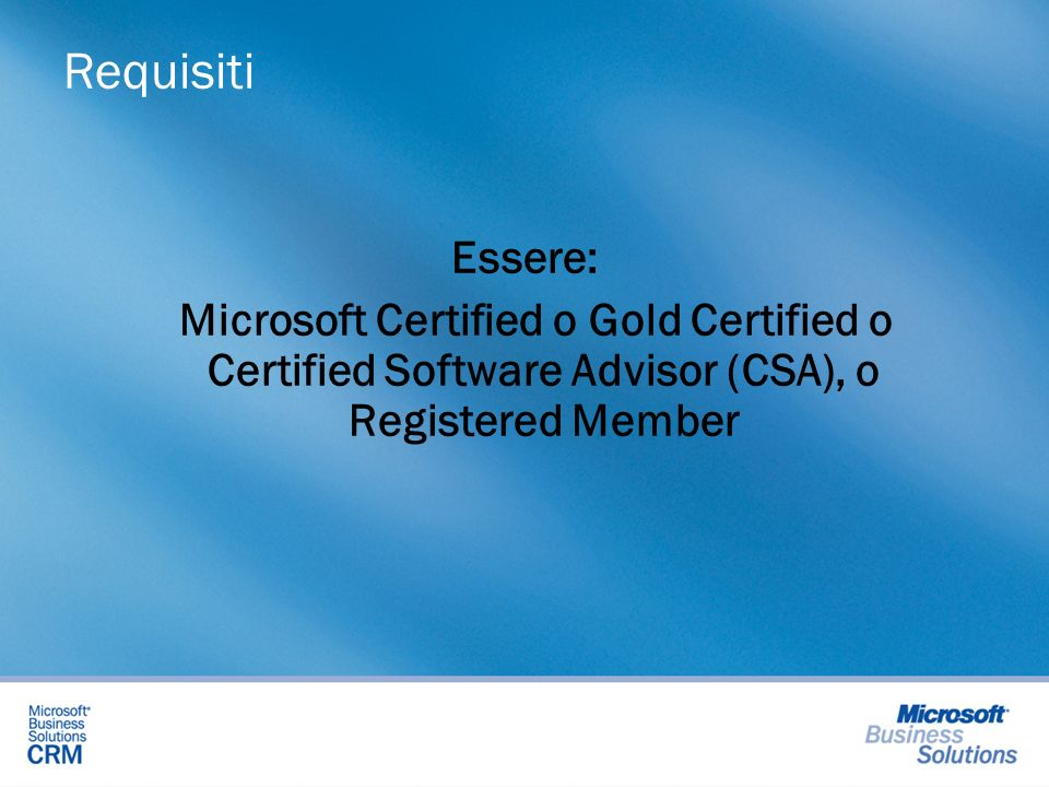 Requisiti Essere: Microsoft Certified o Gold Certified o Certified Software Advisor (CSA), o Registered Member.