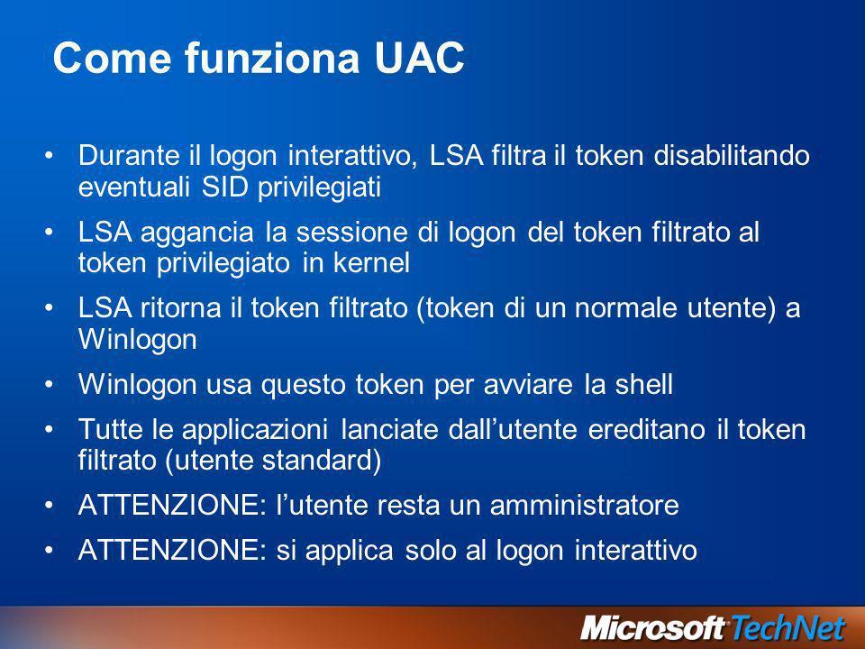 3/27/2017 2:27 AM Come funziona UAC. Durante il logon interattivo, LSA filtra il token disabilitando eventuali SID privilegiati.