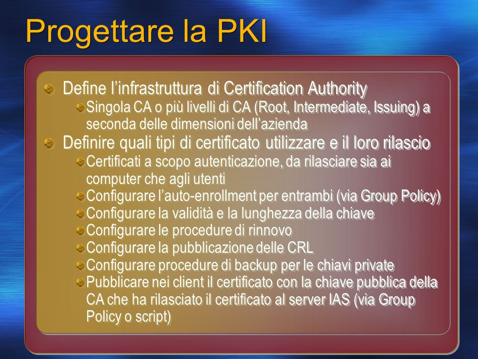 Progettare la PKI Define l'infrastruttura di Certification Authority
