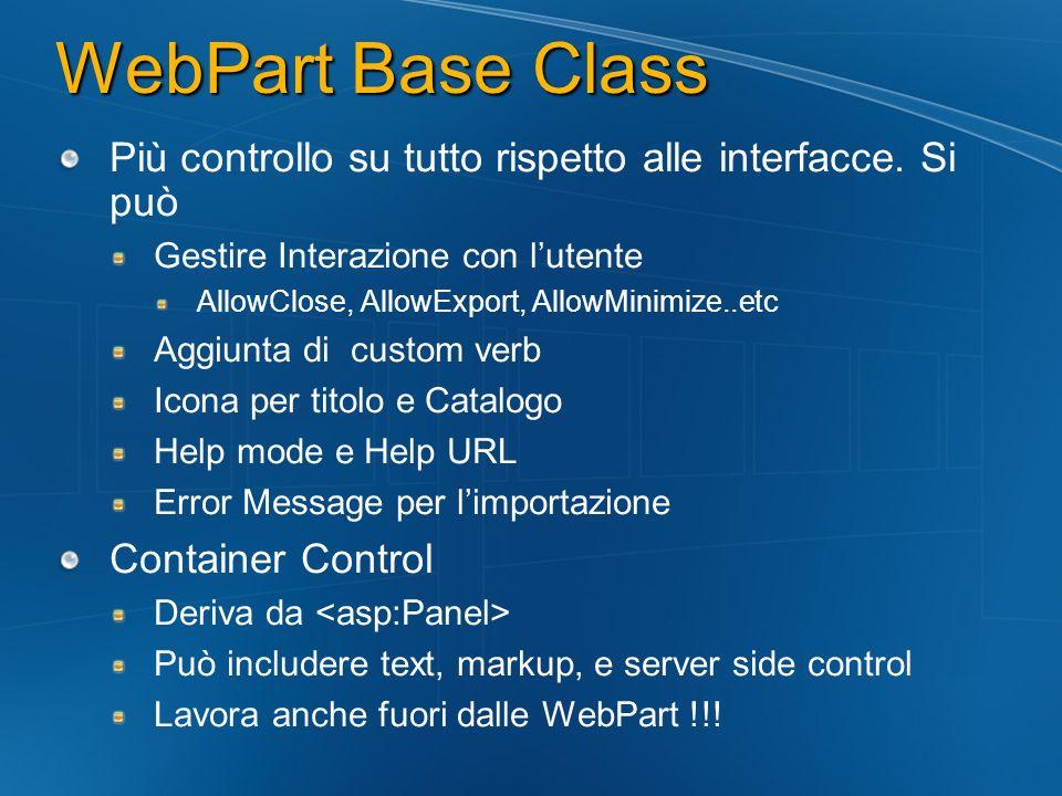 WebPart Base Class Più controllo su tutto rispetto alle interfacce. Si può. Gestire Interazione con l'utente.
