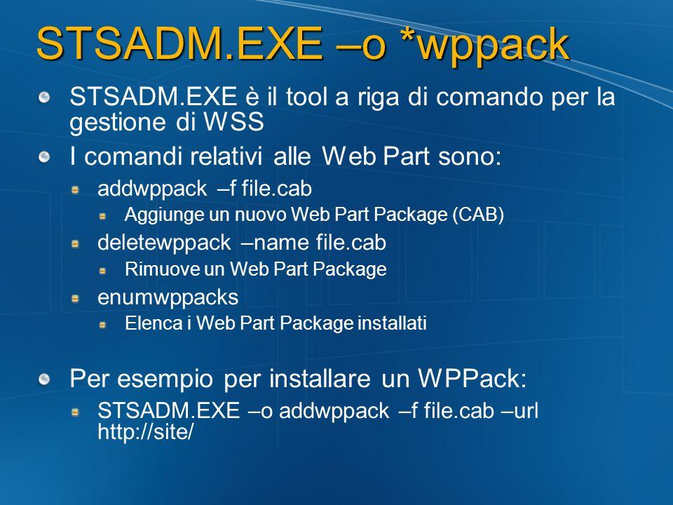 STSADM.EXE –o *wppack STSADM.EXE è il tool a riga di comando per la gestione di WSS. I comandi relativi alle Web Part sono: