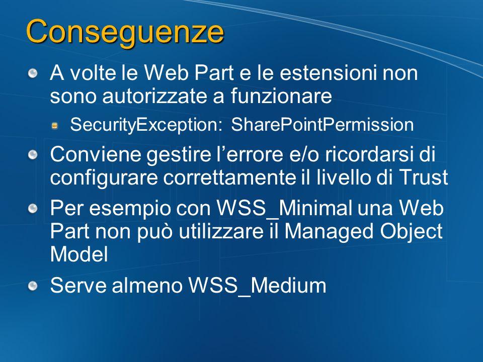 Conseguenze A volte le Web Part e le estensioni non sono autorizzate a funzionare. SecurityException: SharePointPermission.