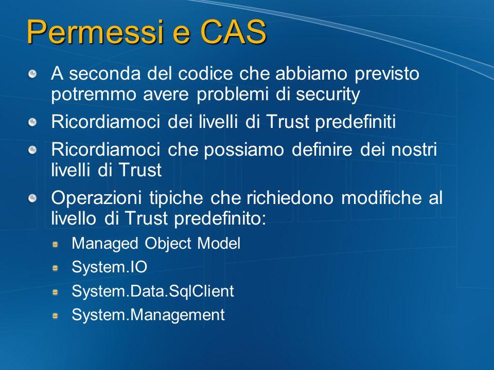 Permessi e CAS A seconda del codice che abbiamo previsto potremmo avere problemi di security. Ricordiamoci dei livelli di Trust predefiniti.