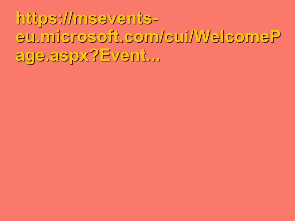 https://msevents-eu.microsoft.com/cui/WelcomePage.aspx Event...