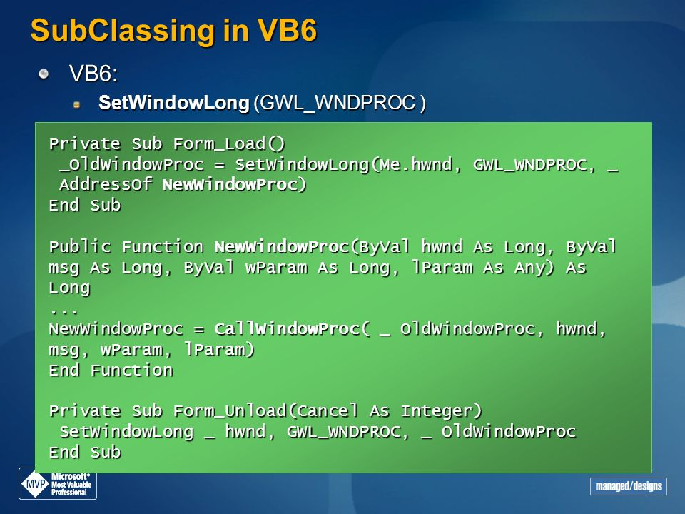 SubClassing in VB6 VB6: SetWindowLong (GWL_WNDPROC )