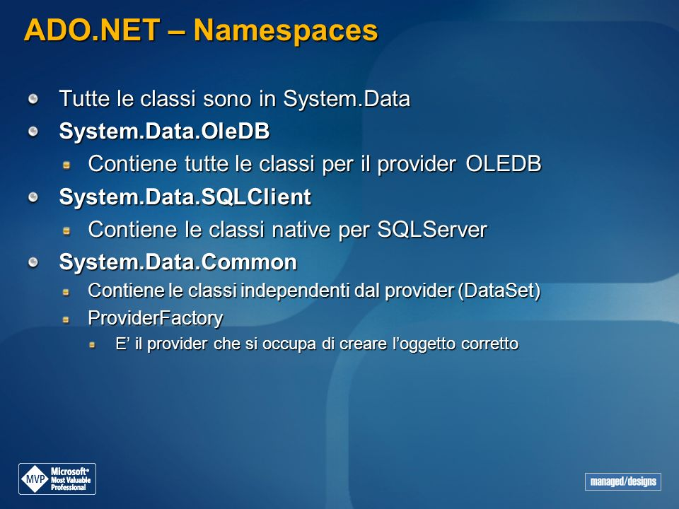 ADO.NET – Namespaces Tutte le classi sono in System.Data