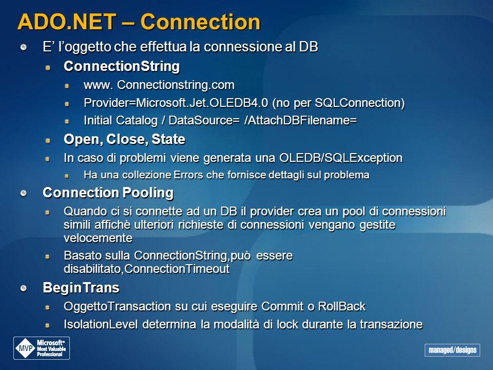ADO.NET – Connection E' l'oggetto che effettua la connessione al DB