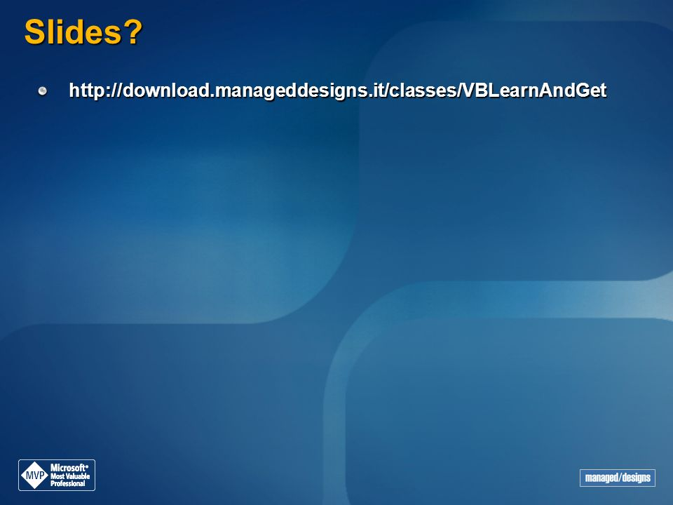 Slides http://download.manageddesigns.it/classes/VBLearnAndGet