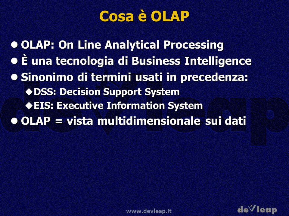 Cosa è OLAP OLAP: On Line Analytical Processing