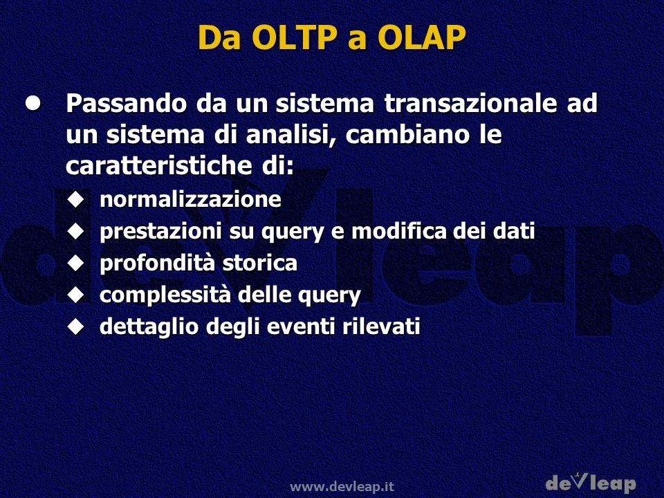 Da OLTP a OLAP Passando da un sistema transazionale ad un sistema di analisi, cambiano le caratteristiche di: