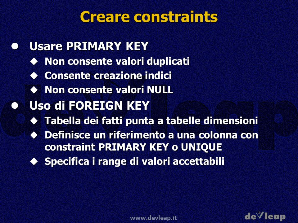 Creare constraints Usare PRIMARY KEY Uso di FOREIGN KEY