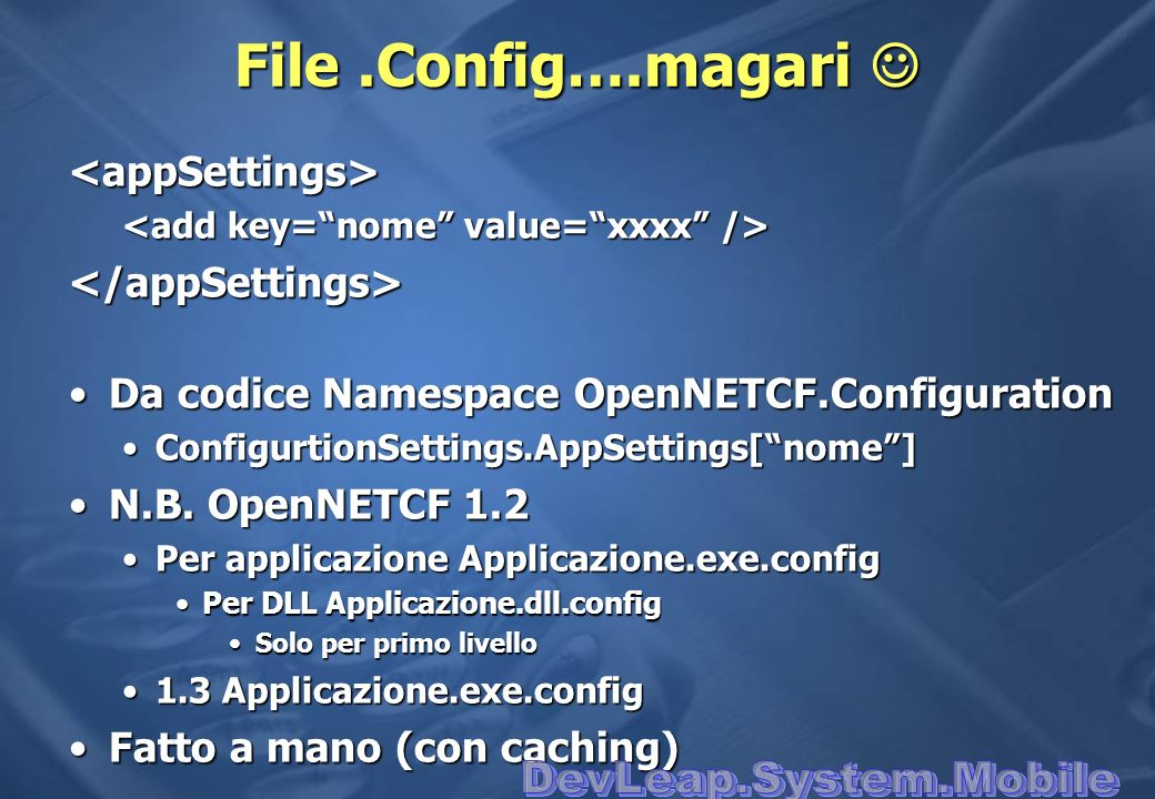 File .Config….magari  DevLeap.System.Mobile <appSettings>