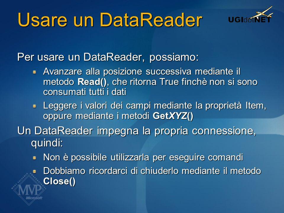 Usare un DataReader Per usare un DataReader, possiamo: