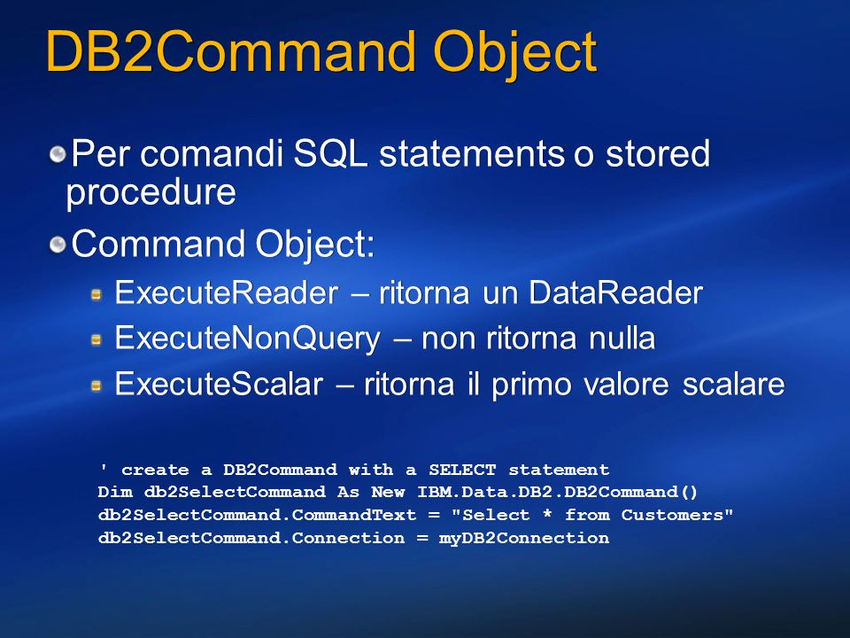 DB2Command Object Per comandi SQL statements o stored procedure