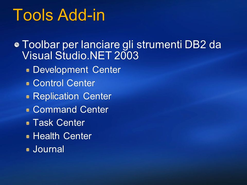 3/27/2017 2:28 AM Tools Add-in. Toolbar per lanciare gli strumenti DB2 da Visual Studio.NET 2003. Development Center.