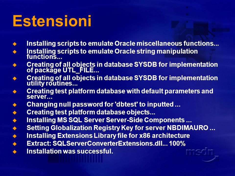 Estensioni Installing scripts to emulate Oracle miscellaneous functions... Installing scripts to emulate Oracle string manipulation functions...