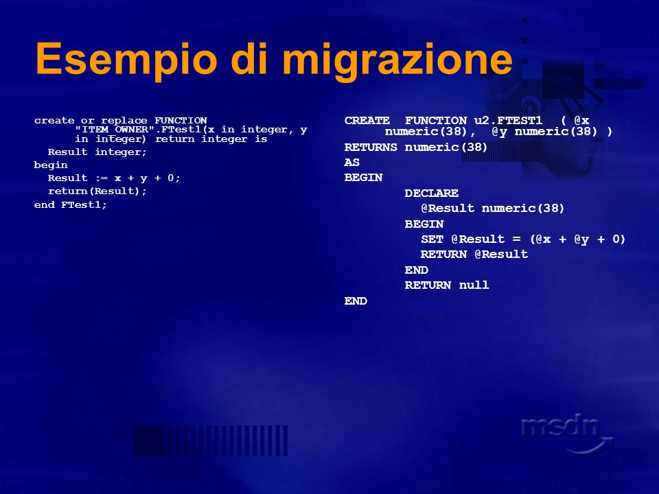 Esempio di migrazione create or replace FUNCTION ITEM_OWNER .FTest1(x in integer, y in integer) return integer is.