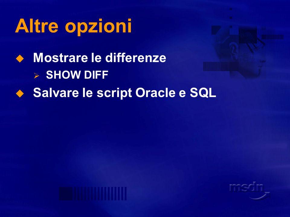 Altre opzioni Mostrare le differenze Salvare le script Oracle e SQL