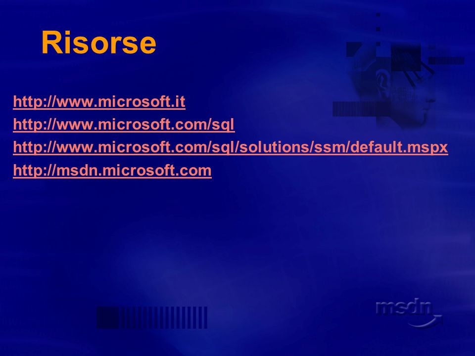 Risorse http://www.microsoft.it http://www.microsoft.com/sql