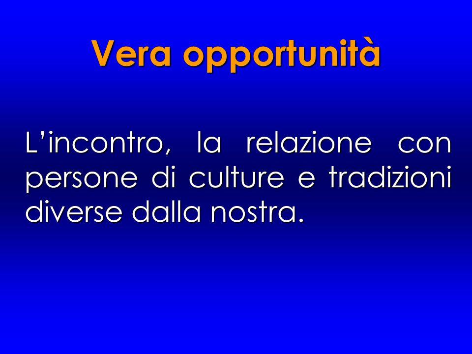 Vera opportunità L'incontro, la relazione con persone di culture e tradizioni diverse dalla nostra.