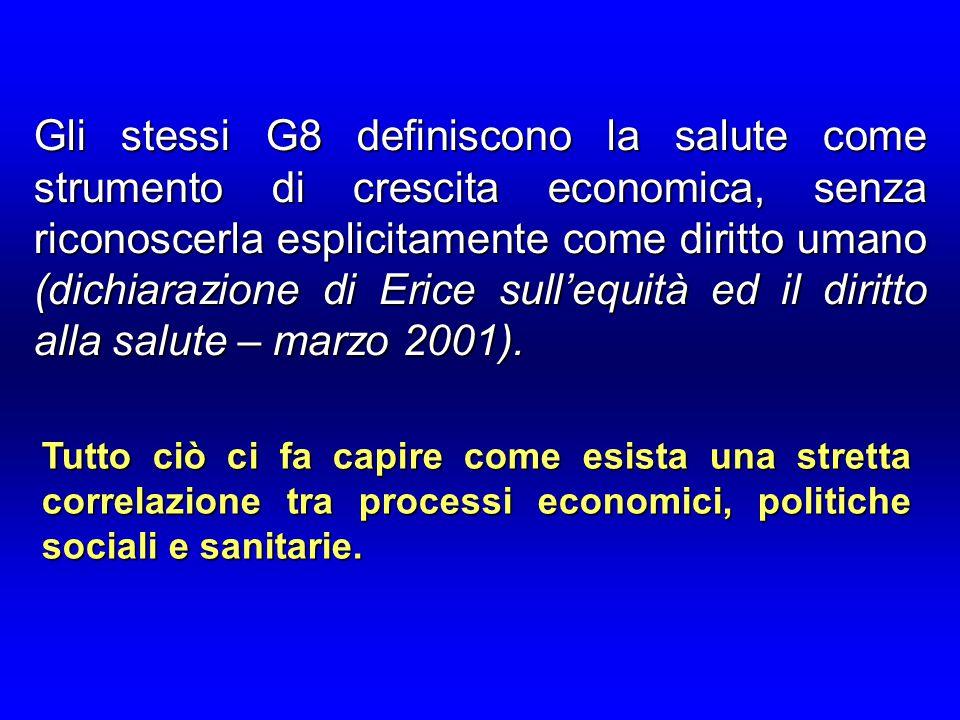 Gli stessi G8 definiscono la salute come strumento di crescita economica, senza riconoscerla esplicitamente come diritto umano (dichiarazione di Erice sull'equità ed il diritto alla salute – marzo 2001).