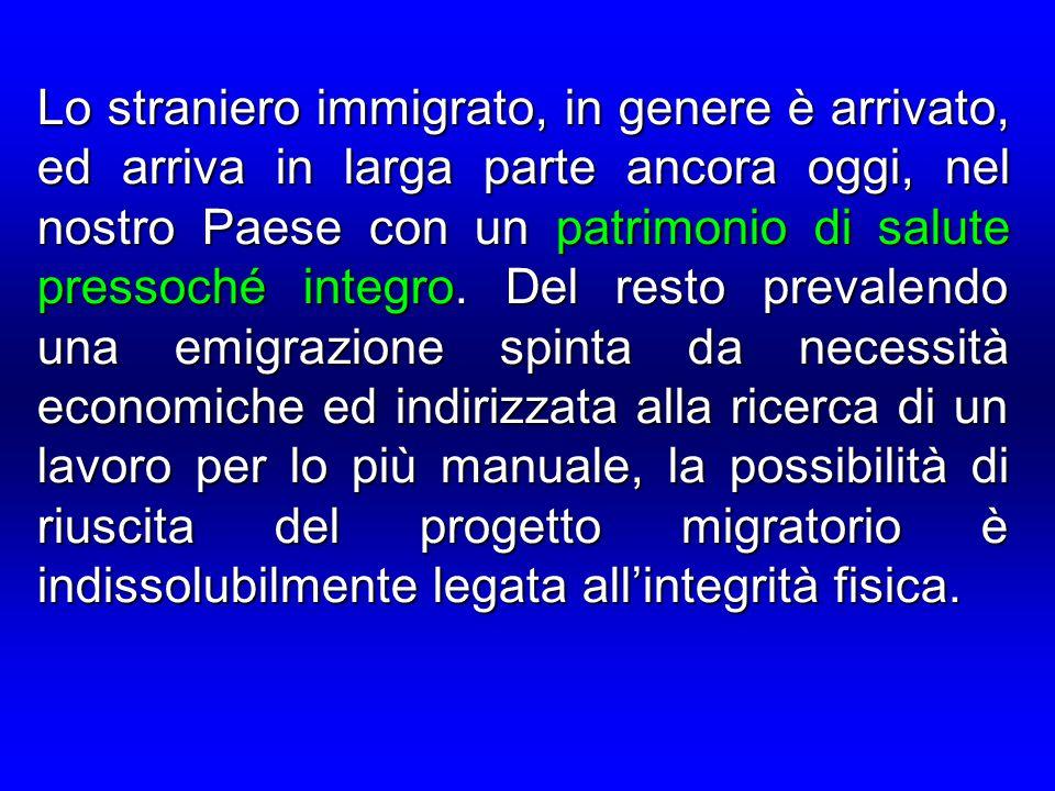 Lo straniero immigrato, in genere è arrivato, ed arriva in larga parte ancora oggi, nel nostro Paese con un patrimonio di salute pressoché integro.