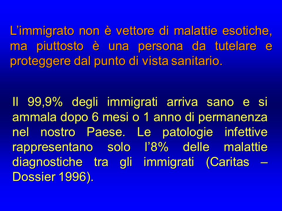L'immigrato non è vettore di malattie esotiche, ma piuttosto è una persona da tutelare e proteggere dal punto di vista sanitario.