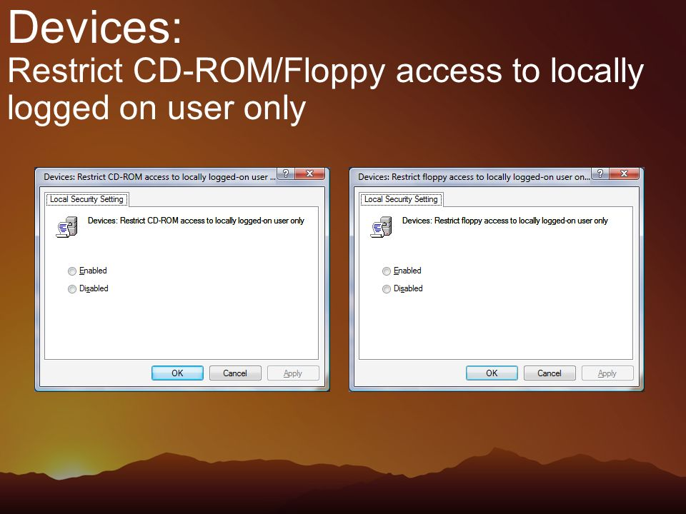 Devices: Restrict CD-ROM/Floppy access to locally logged on user only
