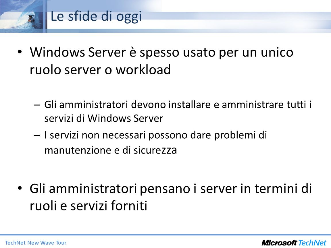 Le sfide di oggi Windows Server è spesso usato per un unico ruolo server o workload.