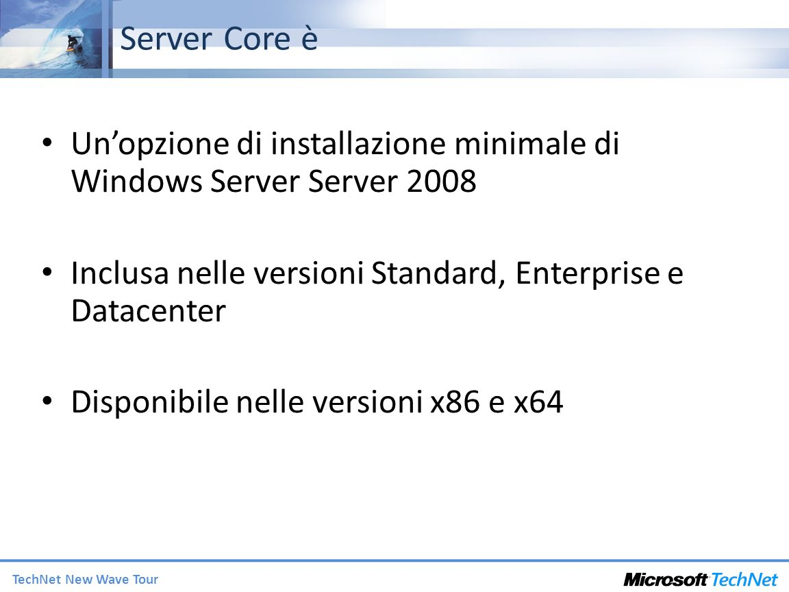Server Core è Un'opzione di installazione minimale di Windows Server Server 2008. Inclusa nelle versioni Standard, Enterprise e Datacenter.